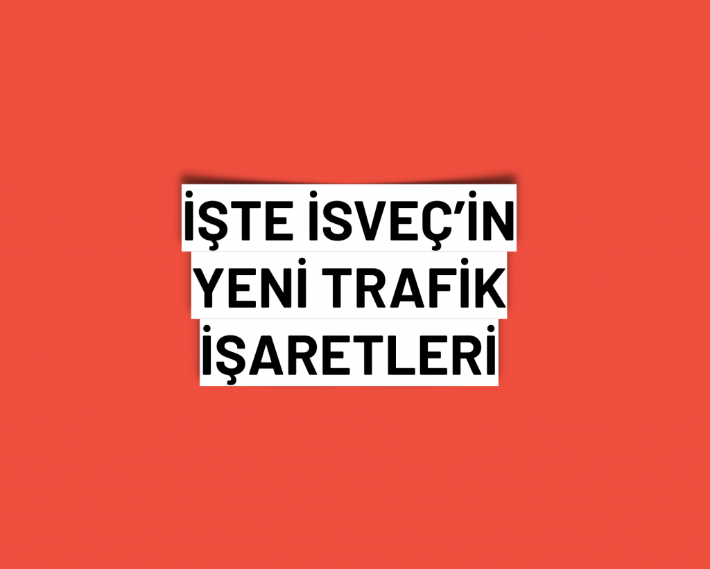 İsveç'in yeni trafik işaretlerini gördünüz mü?