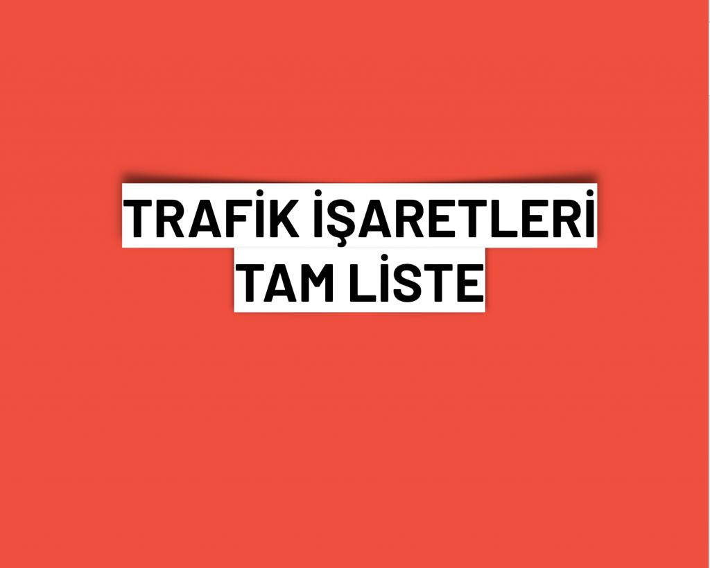 Trafik İşaretleri Tam Liste